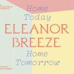 ELEANOR BREEZE - HOME TODAY, HOME TOMORROW