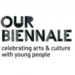 Our Biennale / Arts festival made with young people